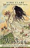 Wishes: A fairy tale retelling of Pride & Prejudice (The Jane Austen Fairy Tales)
