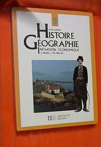 Histoire-géographie, initiation économique, 3e par Christian Bouvet, Collectif, Jean-Michel Lambin, Jacques Martin