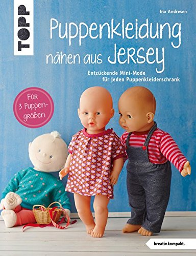Puppenkleidung nähen aus Jersey (kreativ.kompakt.): Entzückende Mini-Mode für jeden Puppenkleiderschrank. Für 3 Puppengrößen. Mit Schnittmusterbogen -