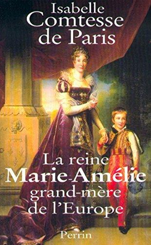 La reine Marie-Amelie, grand-mere de l'Europe