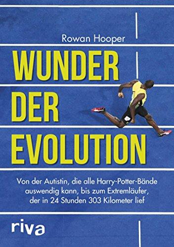 Wunder der Evolution: Von der Autistin, die alle Harry-Potter-Bände auswendig kann, bis zum Extremläufer, der in 24 Stunden 303 Kilometer lief