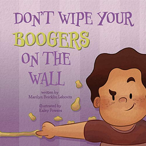 Marilyn Bricklin Lebovitz - Don't Wipe Your Boogers on the Wall
