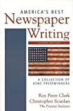 America's Best Newspaper Writing: A Collection of ASNE Prizewinners 2nd by Clark, Roy Peter, Scanlan, Christopher (2005) Paperback