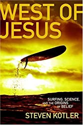 West of Jesus: Surfing, Science and the Origins of Belief by Steven Kotler (2006-06-13)