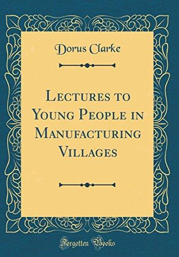 Lectures to Young People in Manufacturing Villages (Classic Reprint)