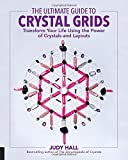 The Ultimate Guide to Crystal Grids: Transform Your Life Using the Power of Crystals ...
