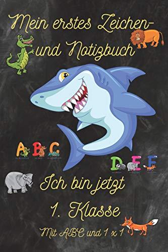 Mein erstes Zeichen- und Notizbuch - Ich bin jetzt 1. Klasse - mit ABC + 1x1: Schulheft / Notizheft / Skizzenheft (DIN A5) für Erste Klasse mit ABC + ... Seiten nummeriert. Perfekt für Einschulung