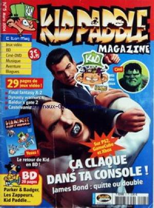 KID PADDLE MAGAZINE N? 5 du 01-03-2004 JAMES BOND - QUITTE OU DOUBLE BD - PARKER ET BADGER - LES ZAPPEURS ET KID PADDLE FINAL FANTASY X2 DYNASTY WARRIORS 4 BALDUR'S GATE 2 CASTELVANI