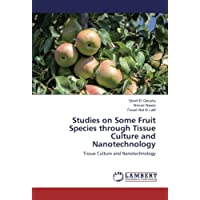 Studies on Some Fruit Species through Tissue Culture and Nanotechnology: Tissue Culture and