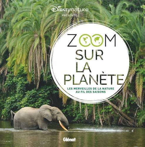Zoom sur la planète: Les merveilles de la nature au fil des saisons par Collectif