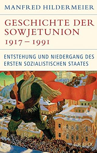 Geschichte der Sowjetunion 1917-1991: Entstehung und Niedergang des ersten sozialistischen Staates (Historische Bibliothek der Gerda Henkel Stiftung)