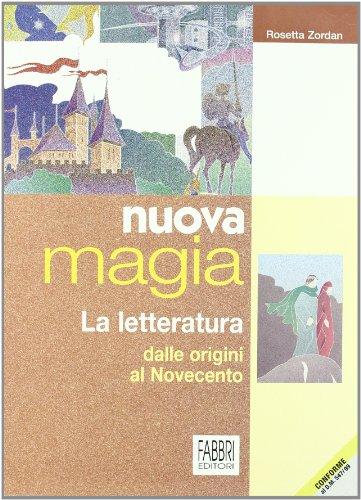 Nuova magia. La letteratura dalle origini al '900. Per la Scuola media