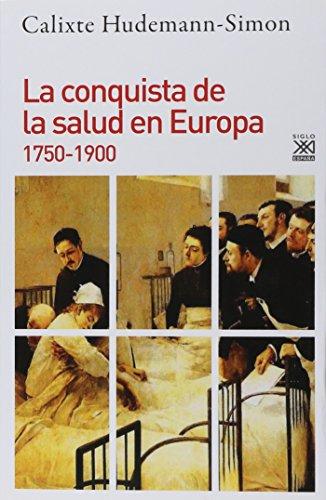 La conquista de la salud en Europa. 1750-1900 (Siglo XXI de España General) por Calixte Hudemann-Simon
