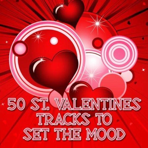 50 St. Valentines Tracks to Set the Mood (St. Valentin, Valentinstag, San Valentino, Dia De Valentin)