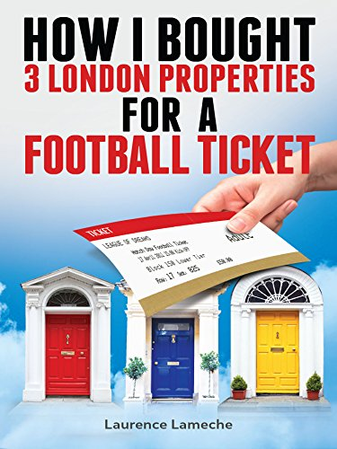 How I Bought 3 London Properties for a Football Ticket (English Edition)