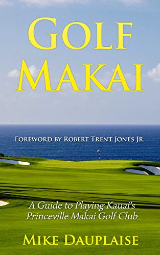 Golf Makai: A Guide to Playing Kauai's Princeville Makai Golf Club (Golf Kauai Book 1) (English Edition) (Jr Golf Clubs)