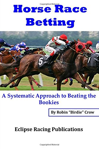 Horse Race Betting: A Systematic Approach To Beating The Bookies