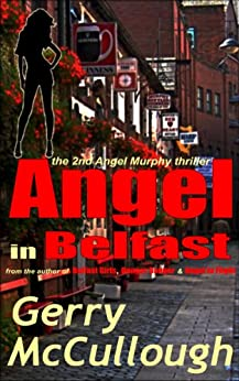 Angel in Belfast: the 2nd Angel Murphy thriller (Angel Murphy thriller series) (English Edition) di [McCullough, Gerry]