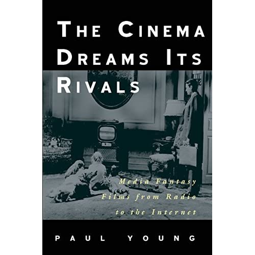The Cinema Dreams Its Rivals: Media Fantasy Films from Radio to the Internet by Paul Young (2006-03-15)