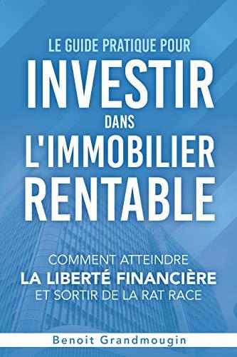 Couverture du livre Le Guide pratique pour investir dans l'immobilier rentable: comment atteindre la liberté financière et sortir de la rat race
