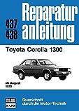 Toyota Corolla 1300: ab August 1979  //  Reprint der 5. Auflage 1981 (Reparaturanleitungen)