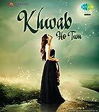 Khwab Ho Tum (Khwab/Khayal/Sapana)