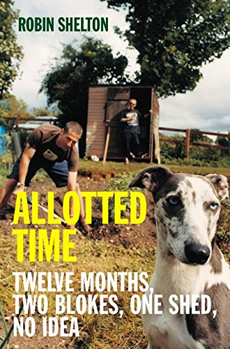 Allotted Time: Twelve Months, Two Blokes, One Shed, No Idea