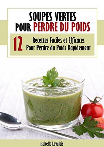 Soupes Vertes Pour Perdre du Poids : 12 Recettes Faciles et Efficaces pour Perdre du Poids Rapidement par Isabelle Levalois