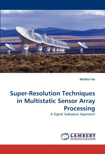 Super-Resolution Techniques in Multistatic Sensor Array Processing: A Signal Subspace Approach -
