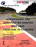 Aerodynamic and Aero Post Rig Analysis Race Cars: From Fsae to F1 Design - 1: Volume 1