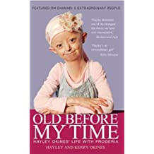Old Before My Time: Hayley Okines' Life with Progeria by Hayley and Kerry Okines (English Edition)