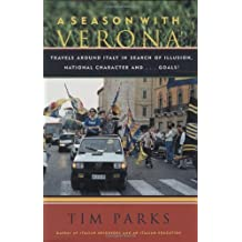 A Season With Verona: Travels Around Italy in Search of Illusion, National Characters by Tim Parks (2002-06-10)