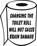 changing the toilet roll will not cause brain damage Bathroom Sticker Joke Novelty
