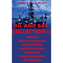 Oil and Gas Collection II Oil and Gas Law,  Contracts Law, Energy Dependency, Petroleum Energy Market,  Energy Policies and Legislation, Licesingh Regimes,Production ... Agreements, Oil Pollution (English Edition)
