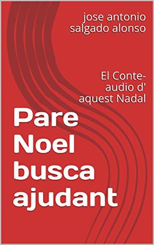 Pare Noel busca ajudant: El Conte-audio d' aquest Nadal (Catalan Edition) por jose antonio salgado alonso