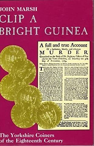 Clip a Bright Guinea: Yorkshire Coiners of the Eighteenth Century