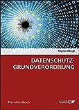 Datenschutz-Grundverordnung: Das neue Datenschutzrecht in Österreich und der EU (Praxishandbuch)