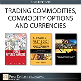 Trading Commodities, Commodity Options and Currencies (Collection) von [Garner, Carley]