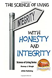 The Science of Living With Honesty and Integrity by Dueep Jyot Singh (2015-10-05)
