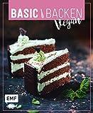 Basic Backen – Vegan: Grundlagen & Rezepte für Blechkuchen, Tartes und Torten