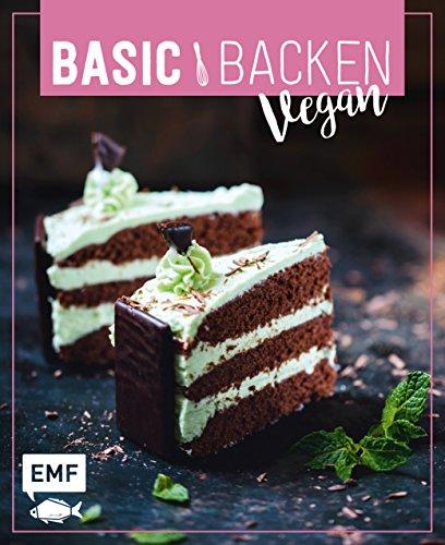 Basic Backen - Vegan: Grundlagen & Rezepte für Blechkuchen, Tartes und Torten -