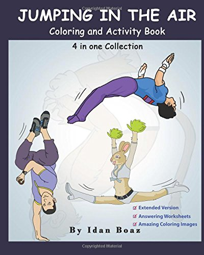 Jumping in The Air: Coloring & Activity Book (Extended): IB has authored various of Books which giving to children the values of physical arts. ... etc.: Volume 1 (4 in 1 Colletcion (Extended)) por Idan Boaz