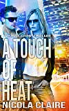 Front cover for the book A Touch Of Heat (H.E.A.T. #2) by Nicola Claire