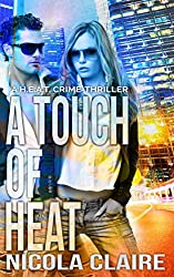 A Touch Of Heat (H.E.A.T. Book 2): A Romantic Crime Thriller Series