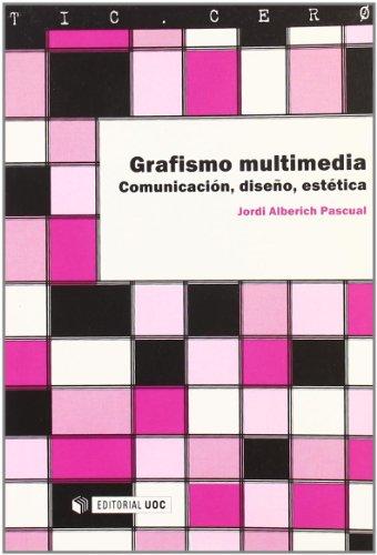 Grafismo multimedia/ Multimedia Graphic Design: Comunicacion, Diseno, Estetica/ Communication, Design and Esthetics (Tic . Cero)