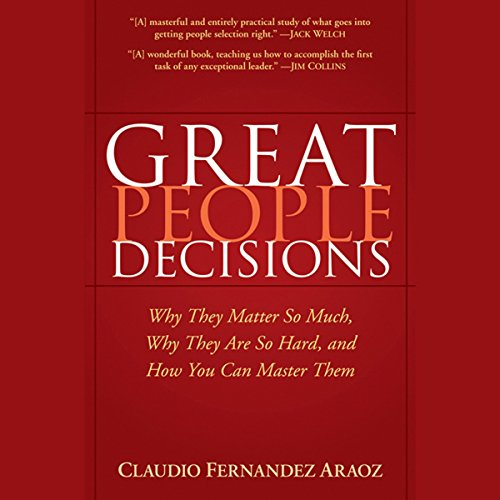 Great People Decisions: Why They Matter So Much, Why They are So Hard, and How You Can Master Them  Audiolibri