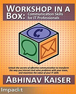 Workshop in a Box: Communication Skills for IT Professionals by [Kaiser, Abhinav]