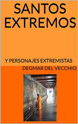 SANTOS EXTREMOS: Y PERSONAJES EXTREMISTAS por DEGMAR DEL VECCHIO