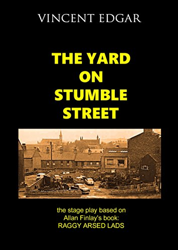 the-yard-on-stumble-street-the-stage-play-based-on-allan-finlays-book-raggy-arsed-lads