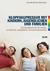 Klopfakupressur mit Kindern, Jugendlichen und Familien: Das Handbuch für die Praxis: systemisch, energetisch, ressourcenorientiert (Energy Psychology)